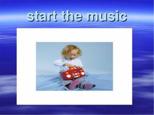 start the music