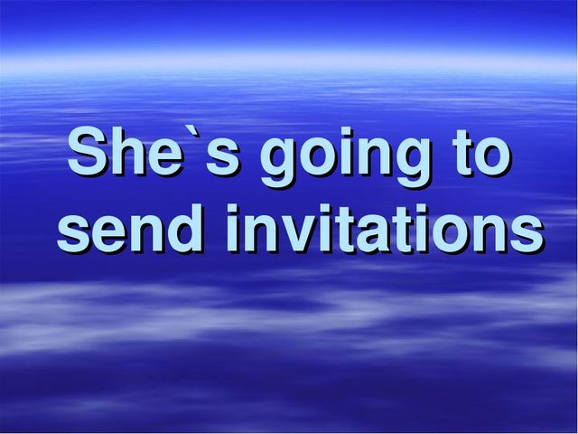 She`s going to send invitations
