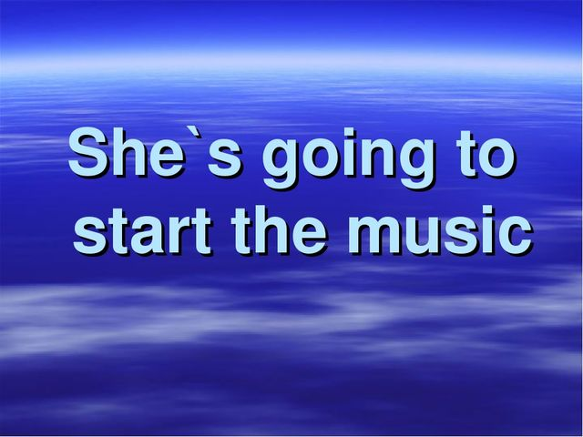She`s going to start the music