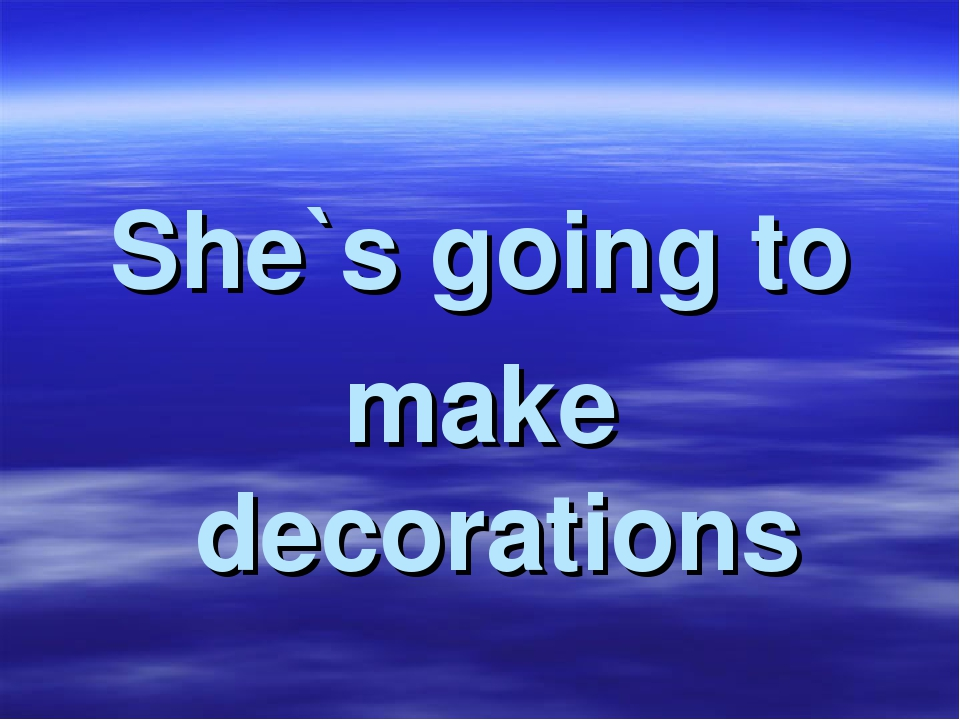 She`s going to make decorations