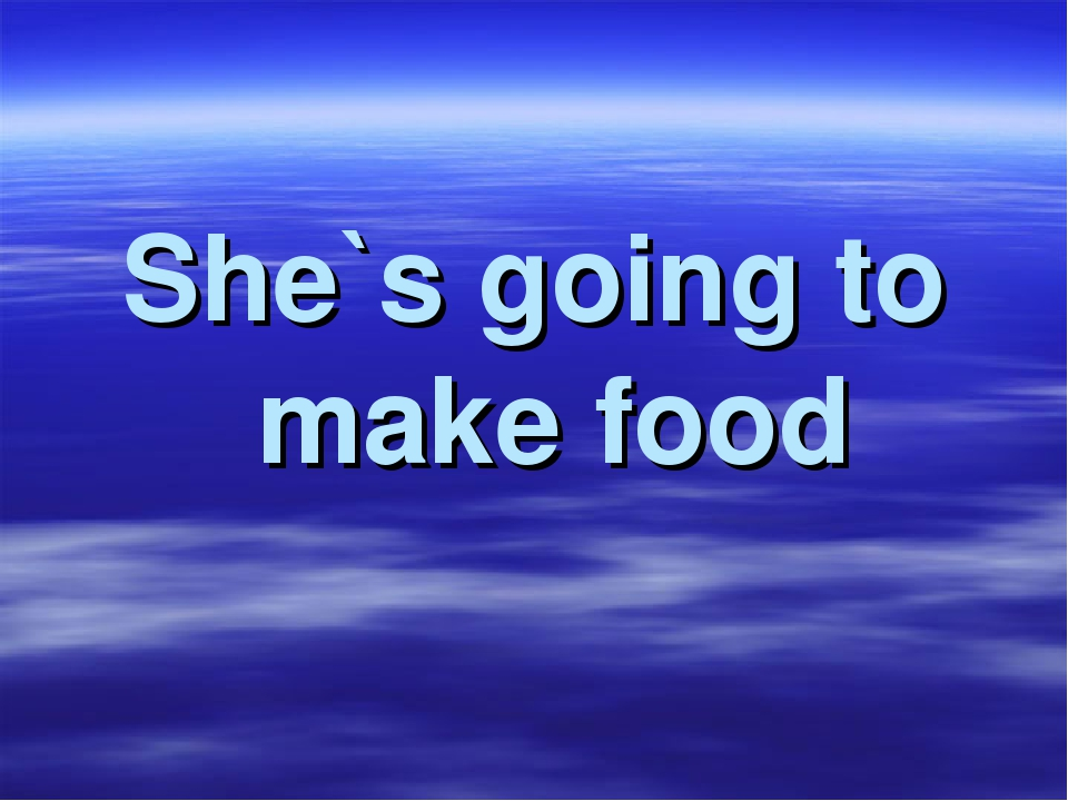 She`s going to make food