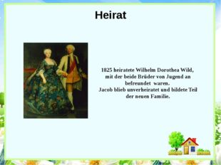 Heirat 1825 heiratete Wilhelm Dorothea Wild, mit der beide Brüder von Jugend