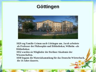 Göttingen 1829 zog Familie Grimm nach Göttingen um. Jacob arbeitete als Profe