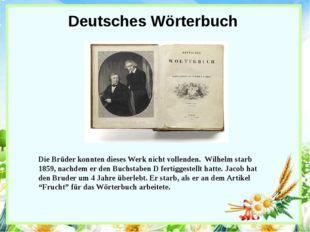 Deutsches Wörterbuch Die Brüder konnten dieses Werk nicht vollenden. Wilhelm