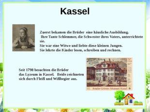 Kassel Zuerst bekamen die Brüder eine häusliche Ausbildung. Ihre Tante Schlem