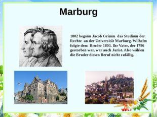 Marburg 1802 begann Jacob Grimm das Studium der Rechte an der Universität Mar