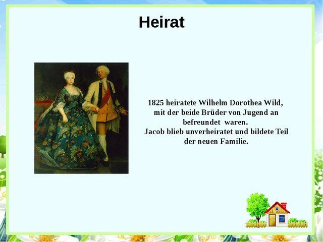 Heirat 1825 heiratete Wilhelm Dorothea Wild, mit der beide Brüder von Jugend...