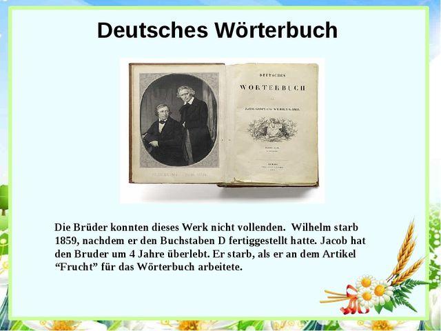 Deutsches Wörterbuch Die Brüder konnten dieses Werk nicht vollenden. Wilhelm...