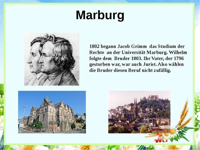 Marburg 1802 begann Jacob Grimm das Studium der Rechte an der Universität Mar...