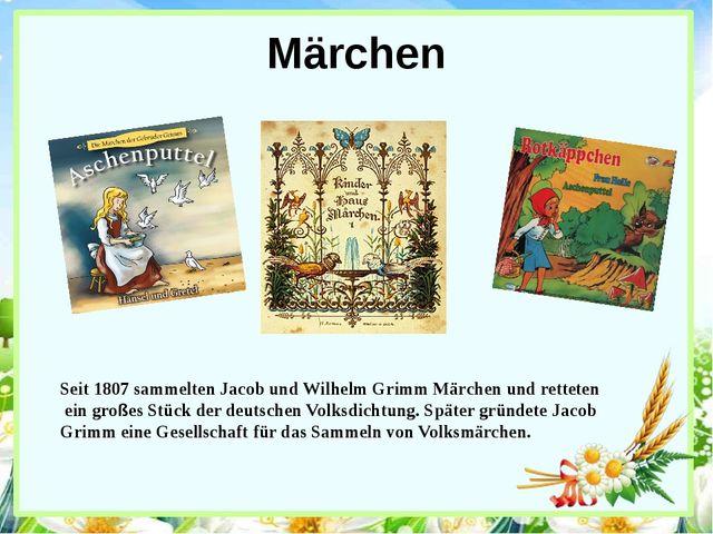 Märchen Seit 1807 sammelten Jacob und Wilhelm Grimm Märchen und retteten ein...