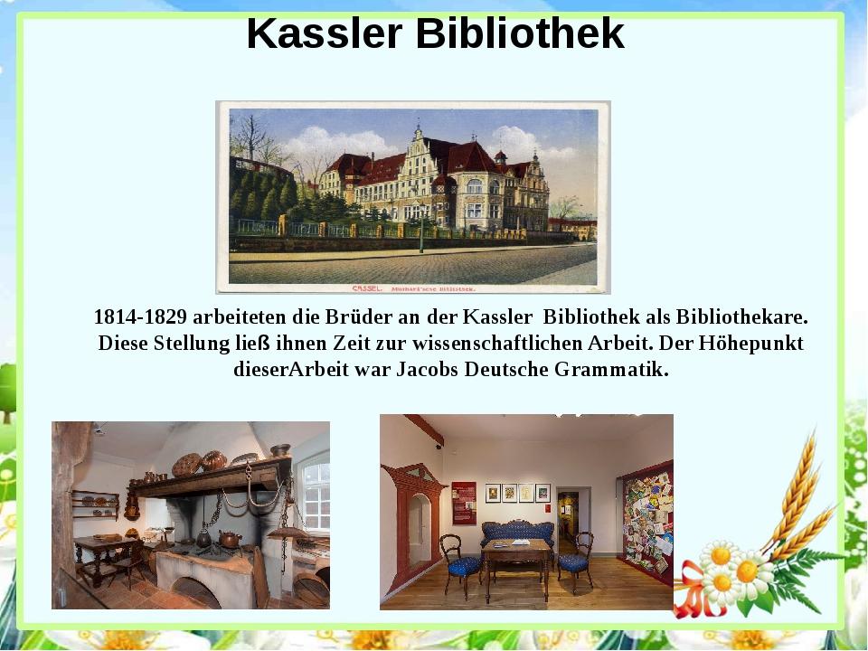 Kassler Bibliothek 1814-1829 arbeiteten die Brüder an der Kassler Bibliothek...
