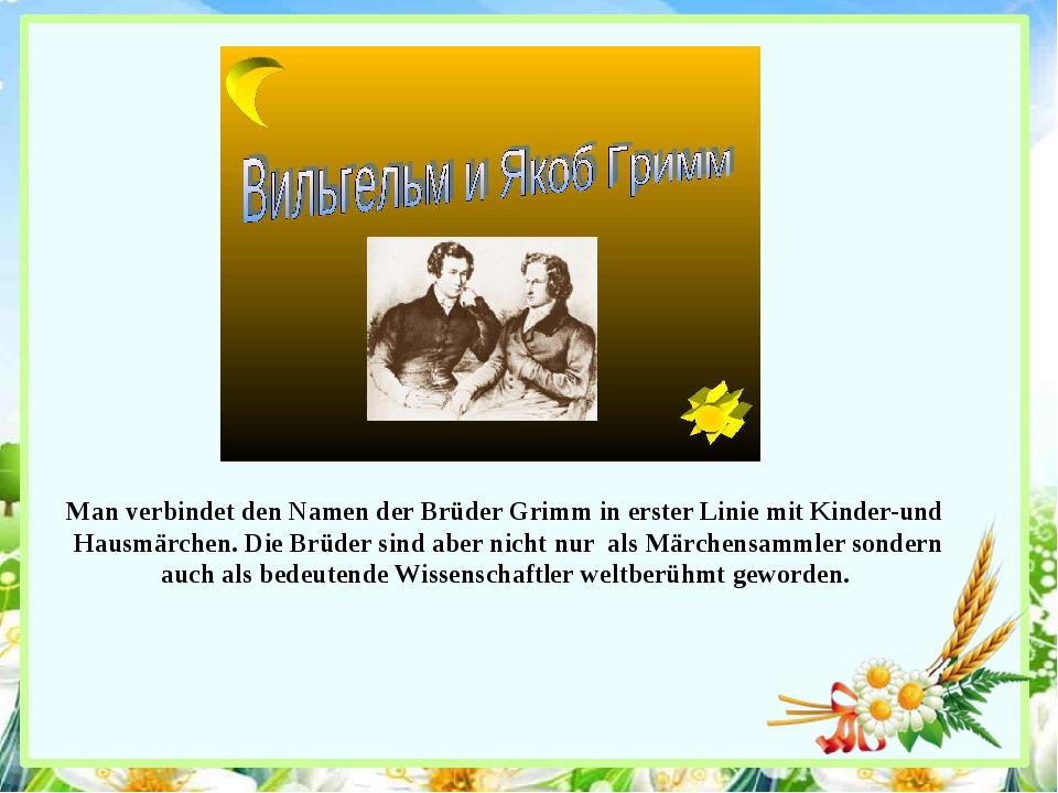 Man verbindet den Namen der Brüder Grimm in erster Linie mit Kinder-und Hausm...