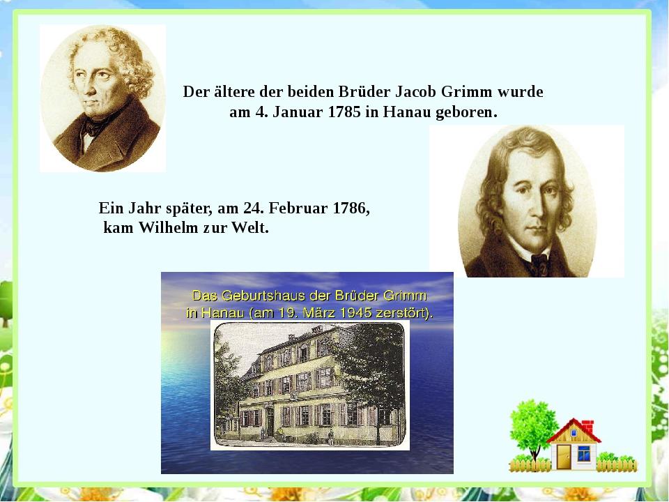 Der ältere der beiden Brüder Jacob Grimm wurde am 4. Januar 1785 in Hanau geb...