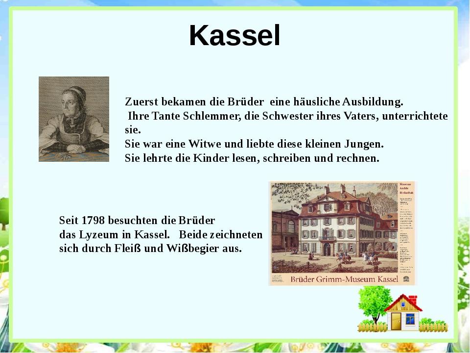 Kassel Zuerst bekamen die Brüder eine häusliche Ausbildung. Ihre Tante Schlem...