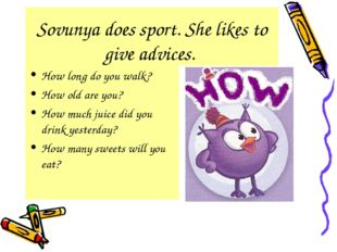 Sovunya does sport. She likes to give advices. How long do you walk? How old