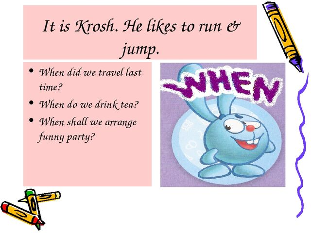 It is Krosh. He likes to run & jump. When did we travel last time? When do w...