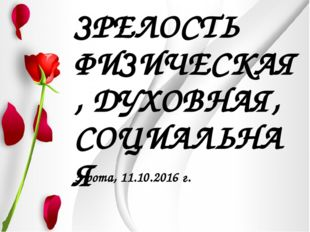 ЗРЕЛОСТЬ ФИЗИЧЕСКАЯ, ДУХОВНАЯ, СОЦИАЛЬНАЯ 3 рота, 11.10.2016 г.