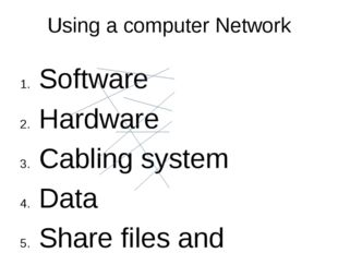 Using a computer Network Software Hardware Cabling system Data Share files an
