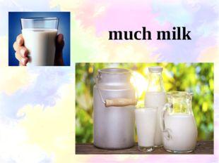 much milk