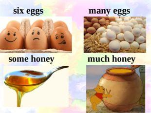 six eggs many eggs some honey much honey