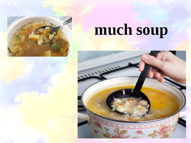 much soup