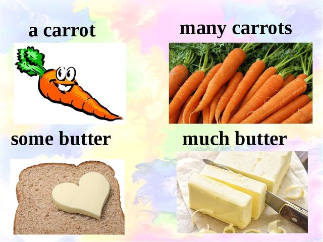 a carrot many carrots some butter much butter