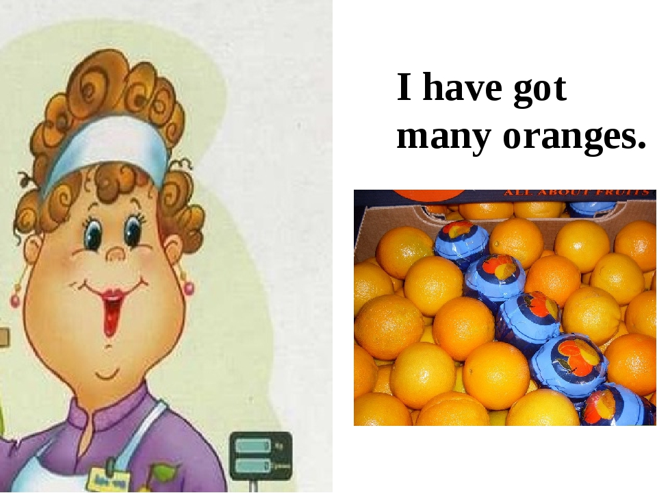 I have got many oranges.