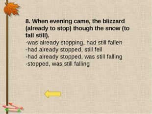 8. When evening came, the blizzard (already to stop) though the snow (to fall