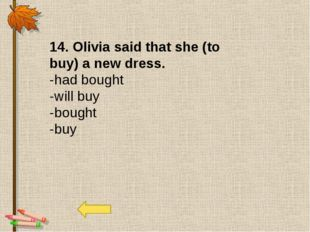 14. Olivia said that she (to buy) a new dress. -had bought -will buy -bought
