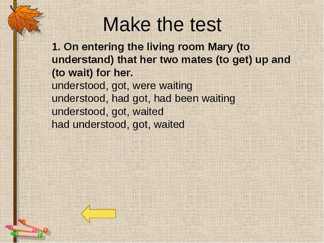 Make the test 1. On entering the living room Mary (to understand) that her tw...