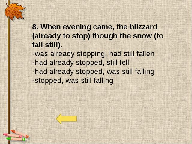 8. When evening came, the blizzard (already to stop) though the snow (to fall...