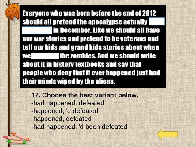 17. Choose the best variant below. -had happened, defeated -happened, 'd defe...