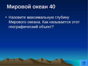 Мировой океан 40 Назовите максимальную глубину Мирового океана. Как называет