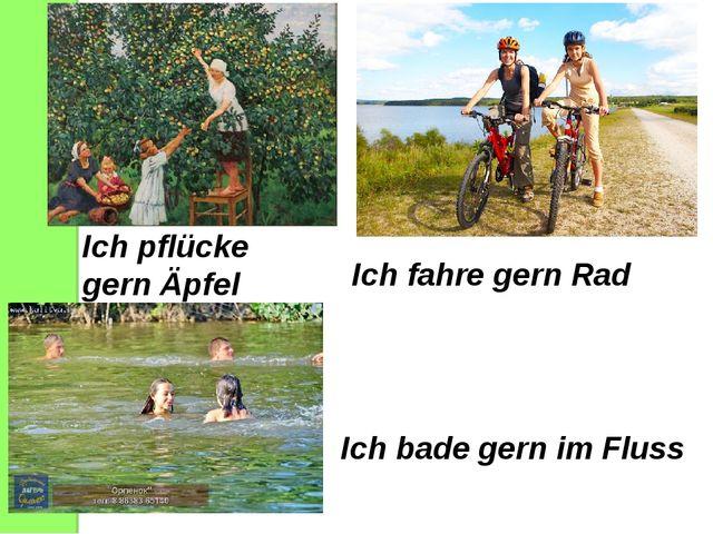 Ich pflücke gern Äpfel Ich fahre gern Rad Ich bade gern im Fluss