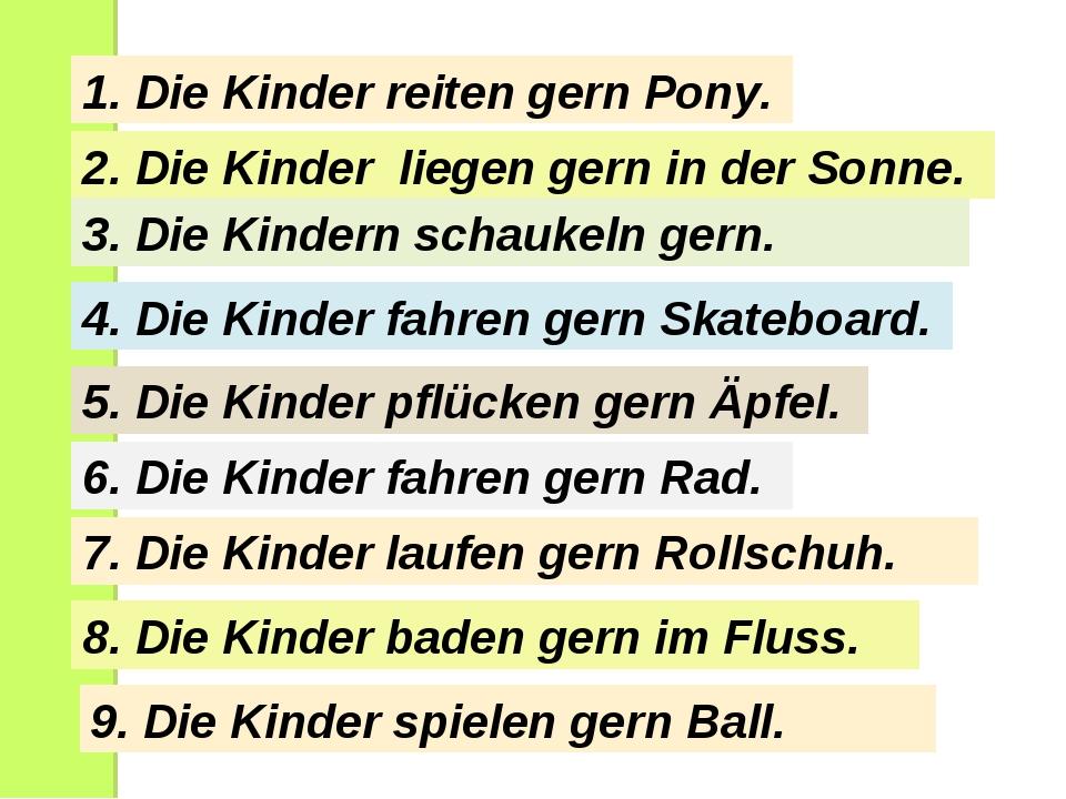 1. Die Kinder reiten gern Pony. 2. Die Kinder liegen gern in der Sonne. 3. Di...