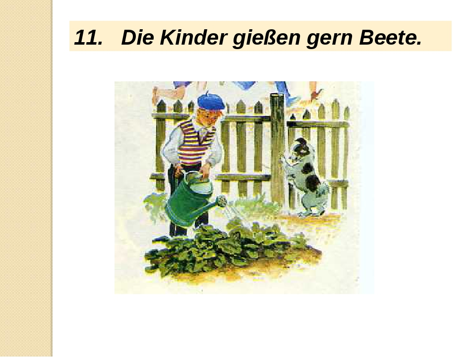 11. Die Kinder gießen gern Beete.