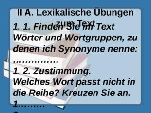 II A. Lexikalische Übungen zum Text 1. 1. Finden Sie im Text Wörter und Wortg