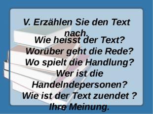 V. Erzählen Sie den Text nach. Wie heisst der Text? Worüber geht die Rede? Wo