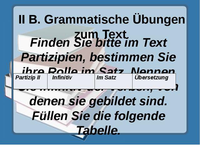 II B. Grammatische Übungen zum Text. Finden Sie bitte im Text Partizipien, be...