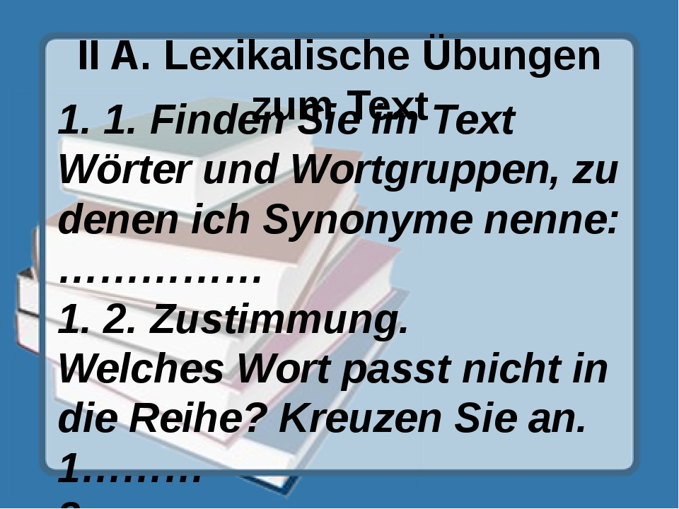 II A. Lexikalische Übungen zum Text 1. 1. Finden Sie im Text Wörter und Wortg...
