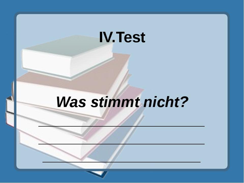 IV.Test Was stimmt nicht? ___________________________________________________...