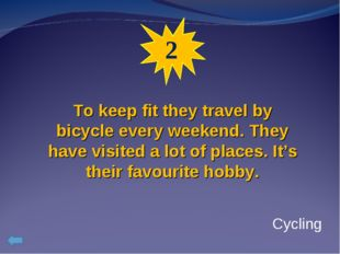 2 To keep fit they travel by bicycle every weekend. They have visited a lot o