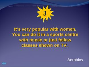 3 It's very popular with women. You can do it in a sports centre with music o