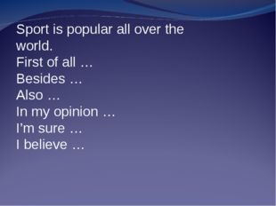 Sport is popular all over the world. First of all … Besides … Also … In my op