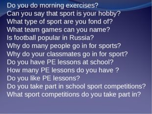 Do you do morning exercises? Can you say that sport is your hobby? What type