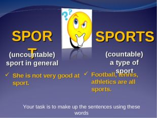 SPORT SPORTS (uncountable) sport in general (countable) a type of sport She i
