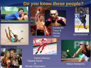 Do you know these people? Andrey Arshavin Ilya Kovalchuk Alina Kobaeva Konsta