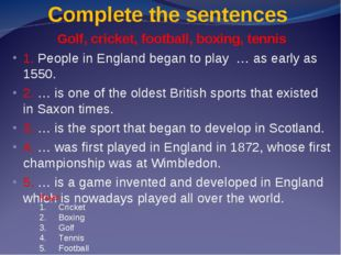 Complete the sentences Golf, cricket, football, boxing, tennis 1. People in E