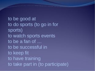 to be good at to do sports (to go in for sports) to watch sports events to be