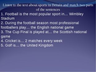 Listen to the text about sports in Britain and match two parts of the sentenc